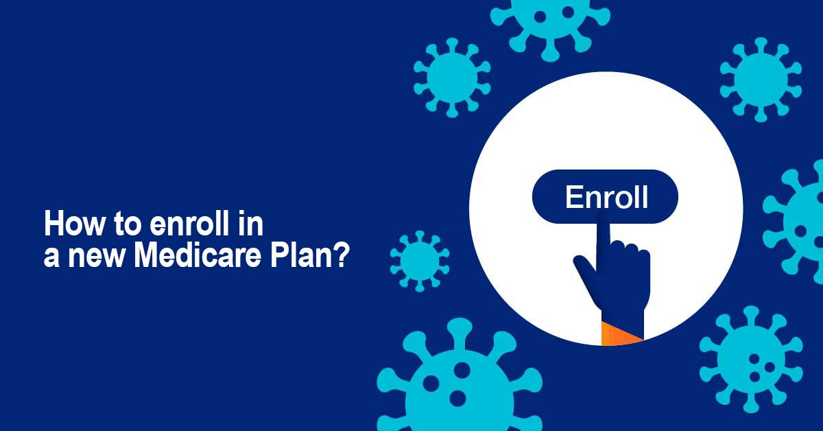 How to enroll in a new Medicare Plan