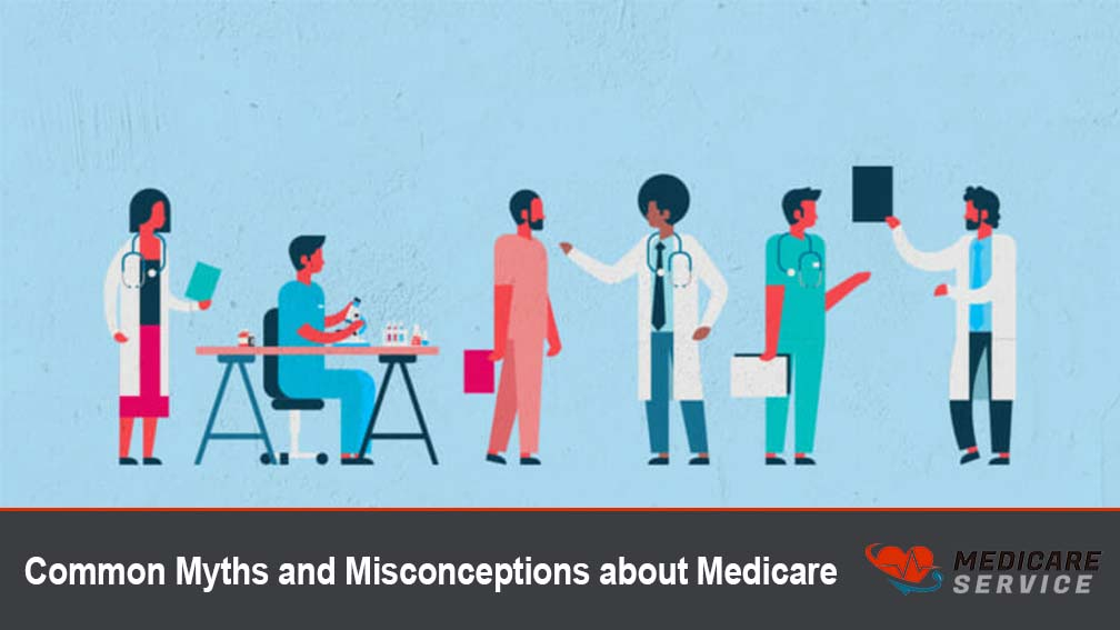 Common Myths and Misconceptions about Medicare