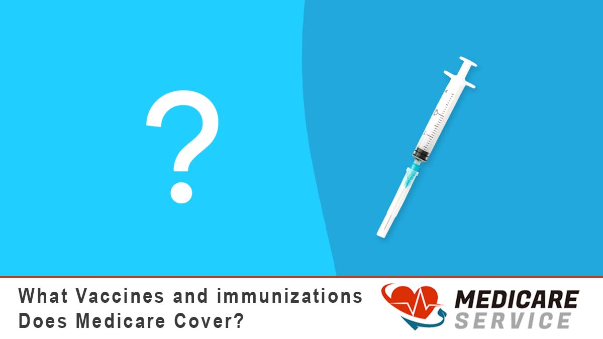 What Vaccines and immunizations Does Medicare Cover?