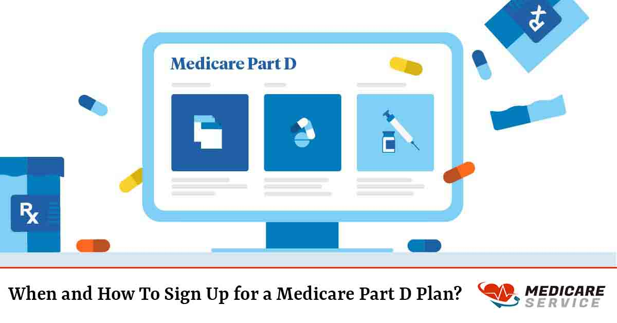 When and How To Sign Up for a Medicare Part D Plan?