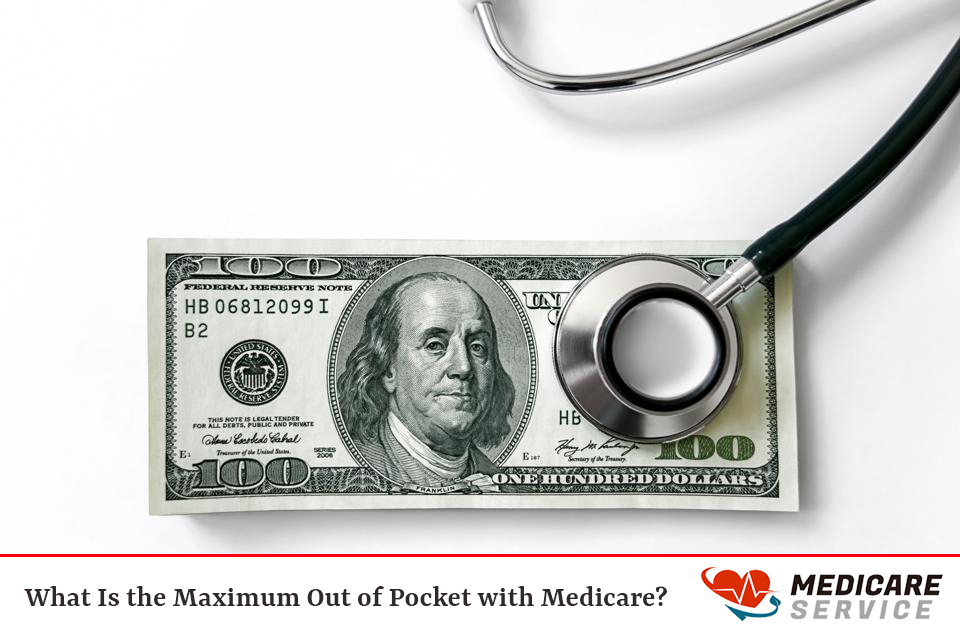 What Is the Maximum Out of Pocket with Medicare?