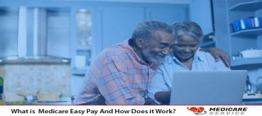 What is  Medicare Easy Pay And How Does it Work?