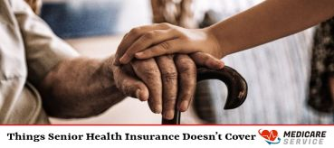Things Senior Health Insurance Doesn't Cover