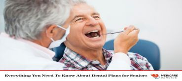 Everything You Need To Know About Dental Plans for Seniors