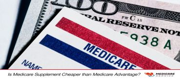 Is Medicare Supplement Cheaper than Medicare Advantage?